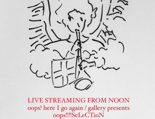 oops! here I go again / gallery presents oops!!!!SeLeCTioN